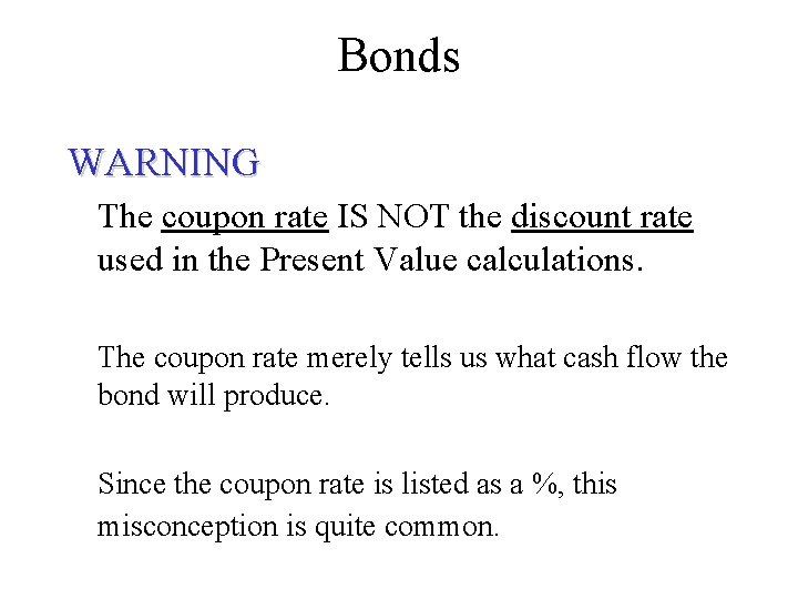 Bonds WARNING The coupon rate IS NOT the discount rate used in the Present