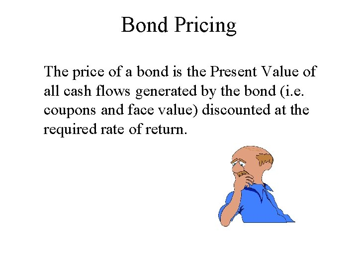 Bond Pricing The price of a bond is the Present Value of all cash