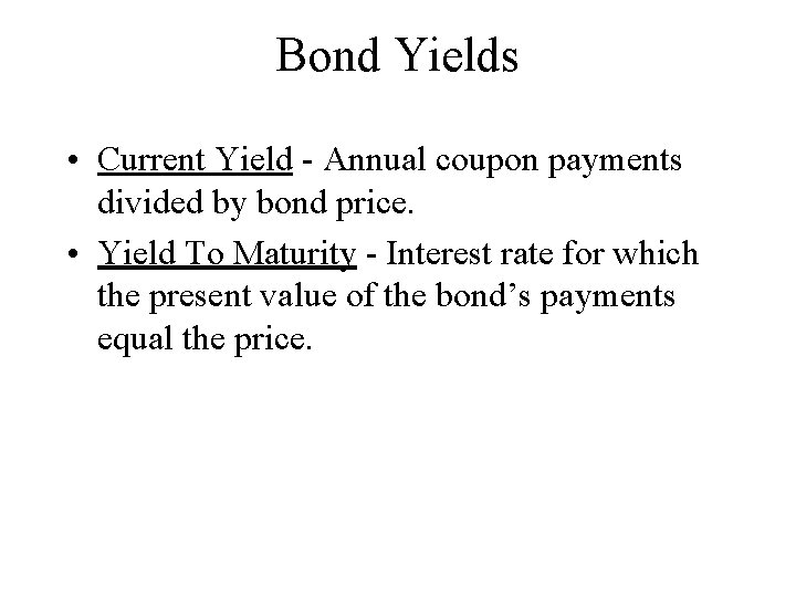 Bond Yields • Current Yield - Annual coupon payments divided by bond price. •