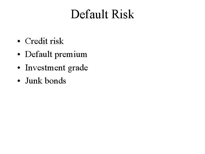 Default Risk • • Credit risk Default premium Investment grade Junk bonds