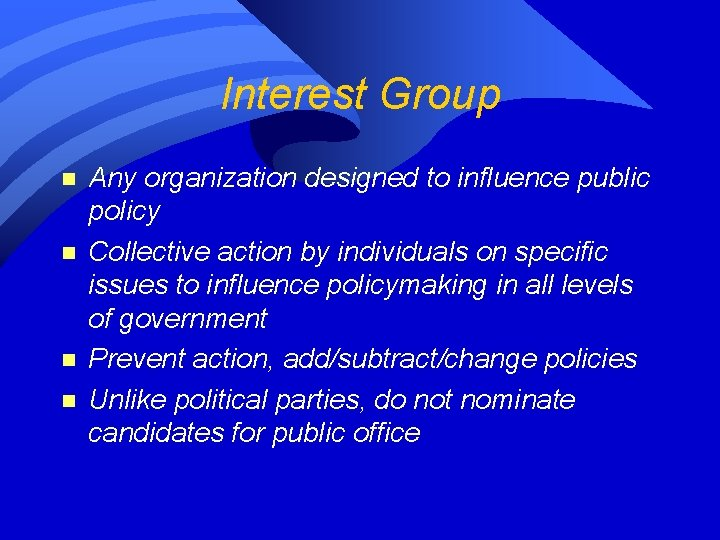 Interest Group n n Any organization designed to influence public policy Collective action by
