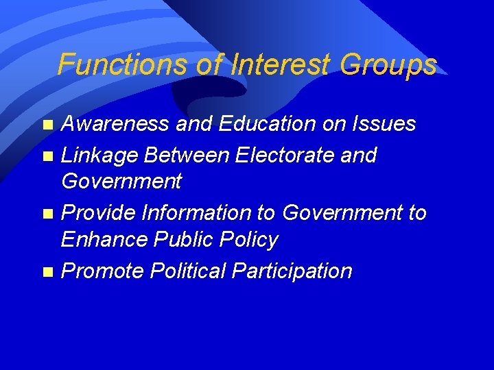 Functions of Interest Groups Awareness and Education on Issues n Linkage Between Electorate and