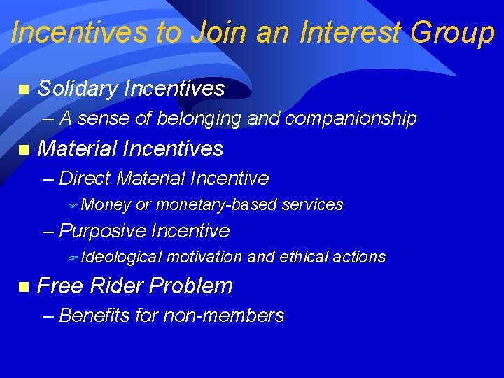 Incentives to Join an Interest Group n Solidary Incentives – A sense of belonging