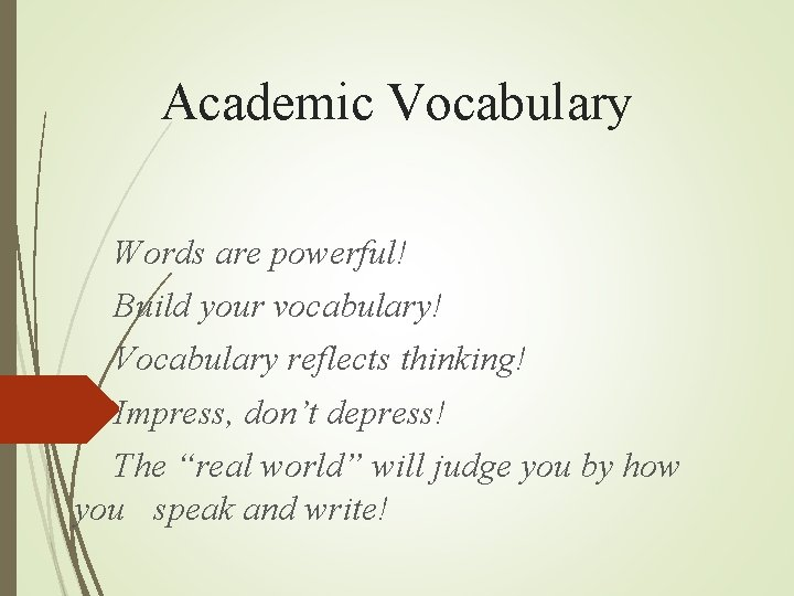 Academic Vocabulary Words are powerful! Build your vocabulary! Vocabulary reflects thinking! Impress, don't depress!