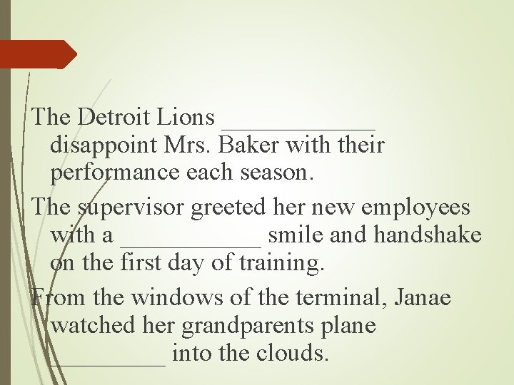 The Detroit Lions ______ disappoint Mrs. Baker with their performance each season. The supervisor