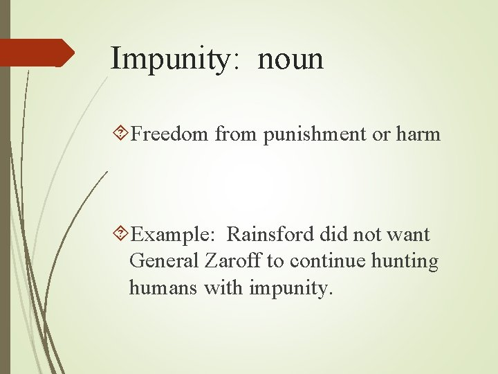 Impunity: noun Freedom from punishment or harm Example: Rainsford did not want General Zaroff