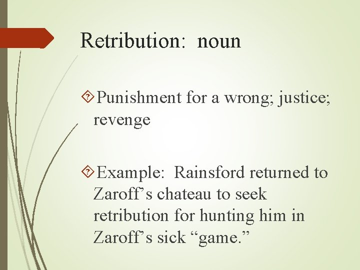 Retribution: noun Punishment for a wrong; justice; revenge Example: Rainsford returned to Zaroff's chateau