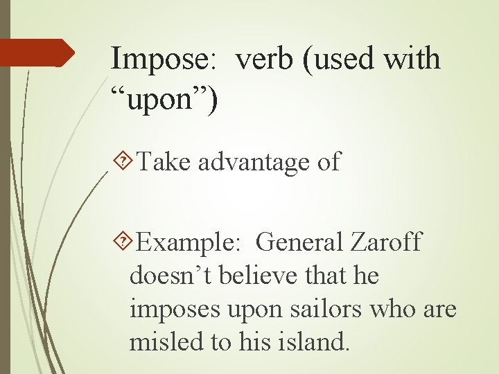 """Impose: verb (used with """"upon"""") Take advantage of Example: General Zaroff doesn't believe that"""