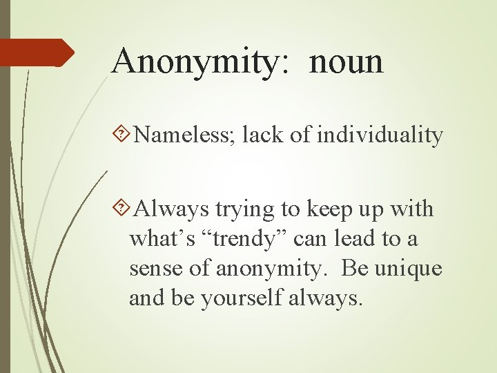 """Anonymity: noun Nameless; lack of individuality Always trying to keep up with what's """"trendy"""""""