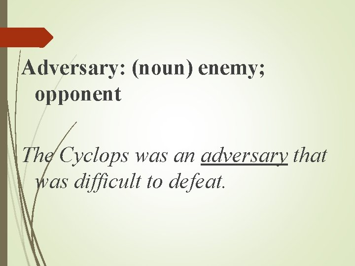 Adversary: (noun) enemy; opponent The Cyclops was an adversary that was difficult to defeat.
