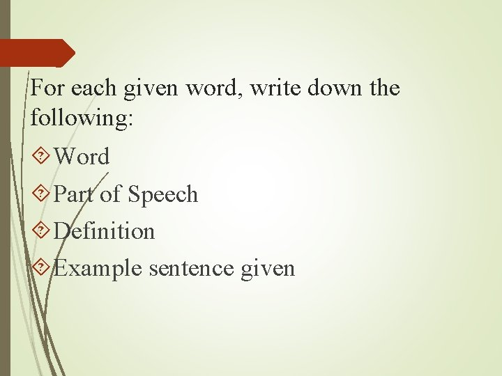 For each given word, write down the following: Word Part of Speech Definition Example