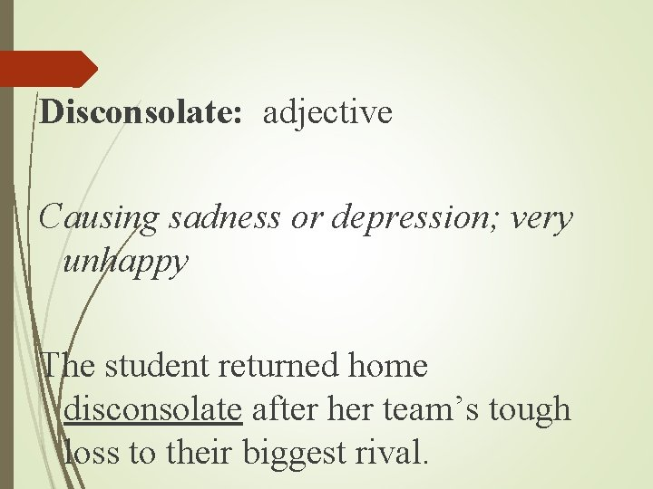 Disconsolate: adjective Causing sadness or depression; very unhappy The student returned home disconsolate after