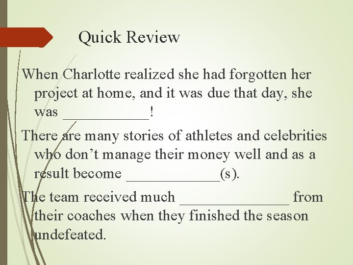 Quick Review When Charlotte realized she had forgotten her project at home, and it