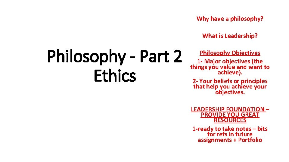 Why have a philosophy? What is Leadership? Philosophy - Part 2 Ethics Philosophy Objectives