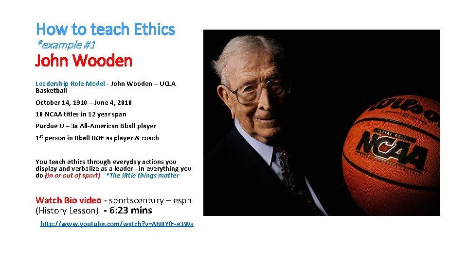 How to teach Ethics *example #1 John Wooden Leadership Role Model - John Wooden
