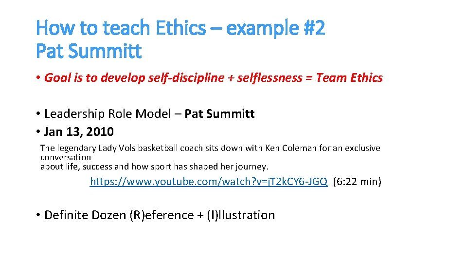 How to teach Ethics – example #2 Pat Summitt • Goal is to develop