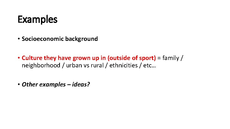 Examples • Socioeconomic background • Culture they have grown up in (outside of sport)
