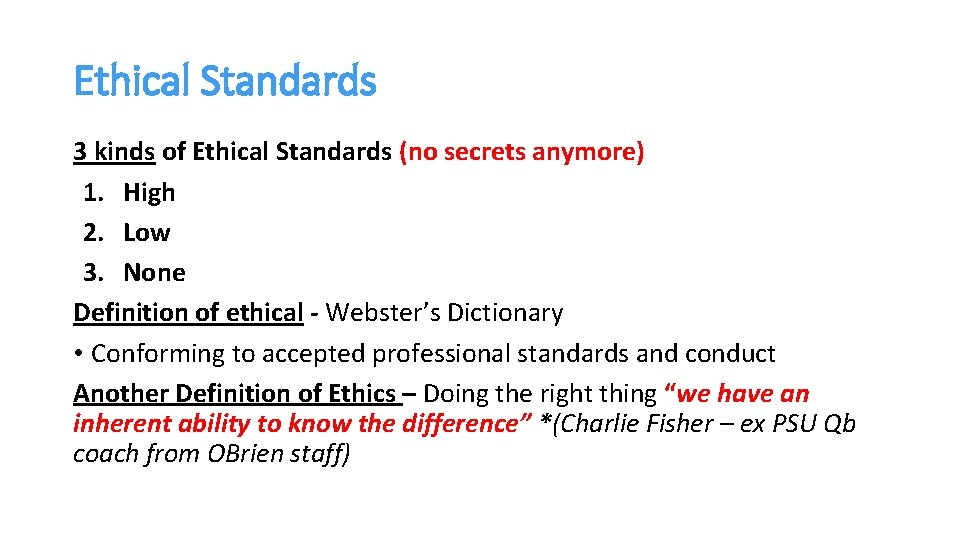 Ethical Standards 3 kinds of Ethical Standards (no secrets anymore) 1. High 2. Low