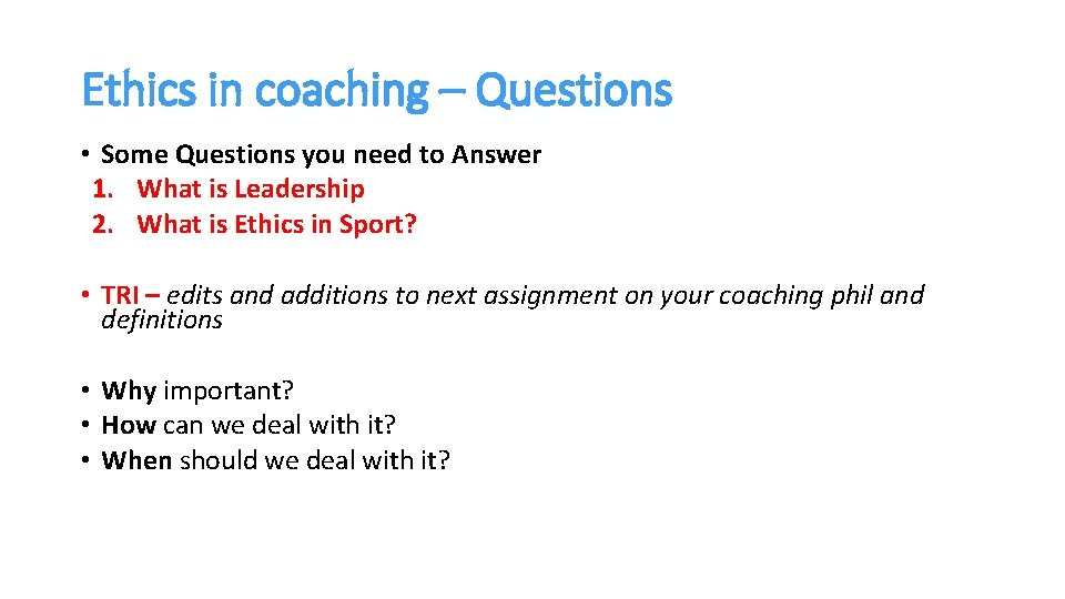 Ethics in coaching – Questions • Some Questions you need to Answer 1. What
