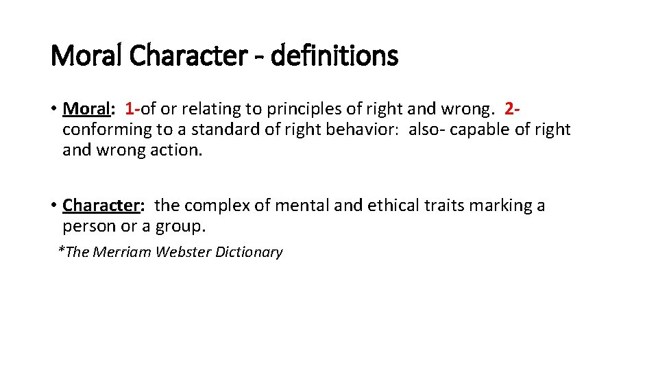 Moral Character - definitions • Moral: 1 -of or relating to principles of right