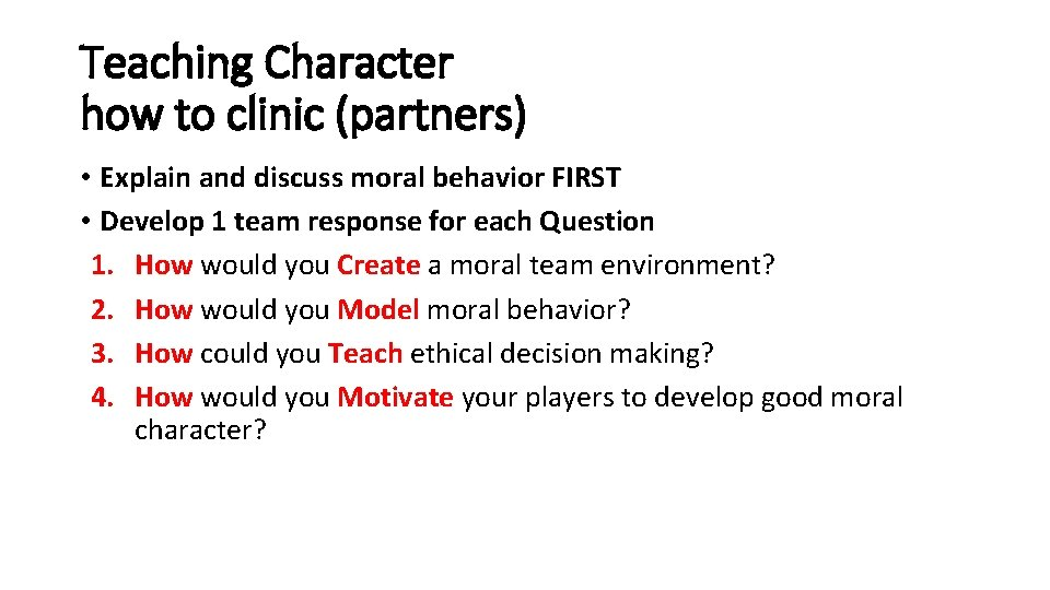 Teaching Character how to clinic (partners) • Explain and discuss moral behavior FIRST •