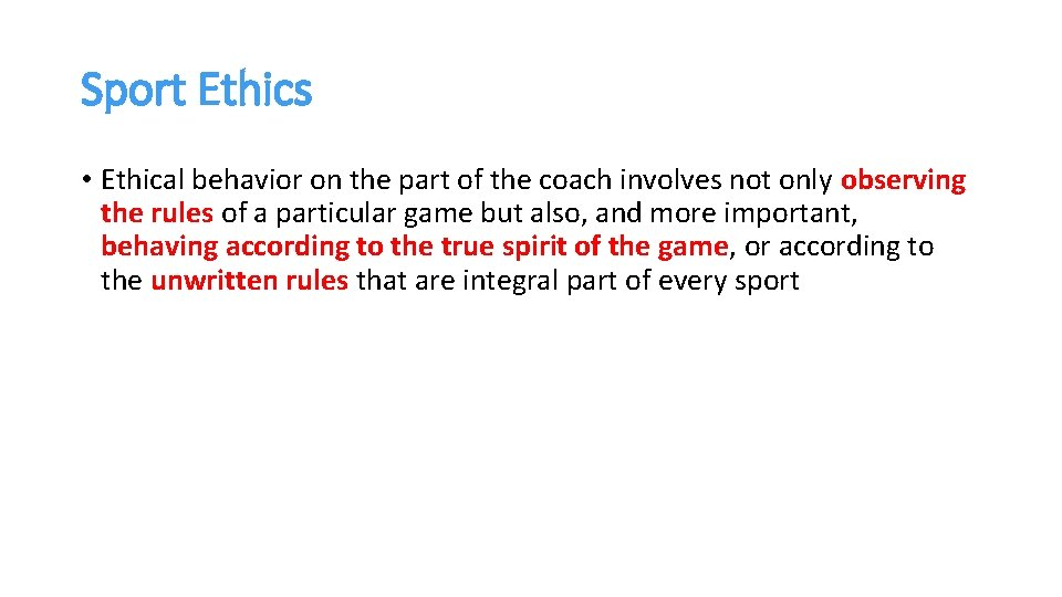 Sport Ethics • Ethical behavior on the part of the coach involves not only