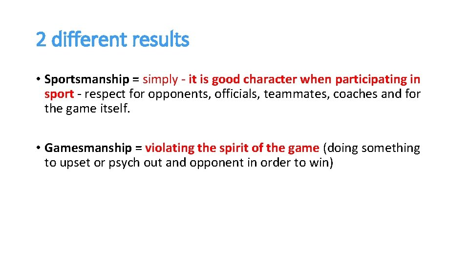 2 different results • Sportsmanship = simply - it is good character when participating