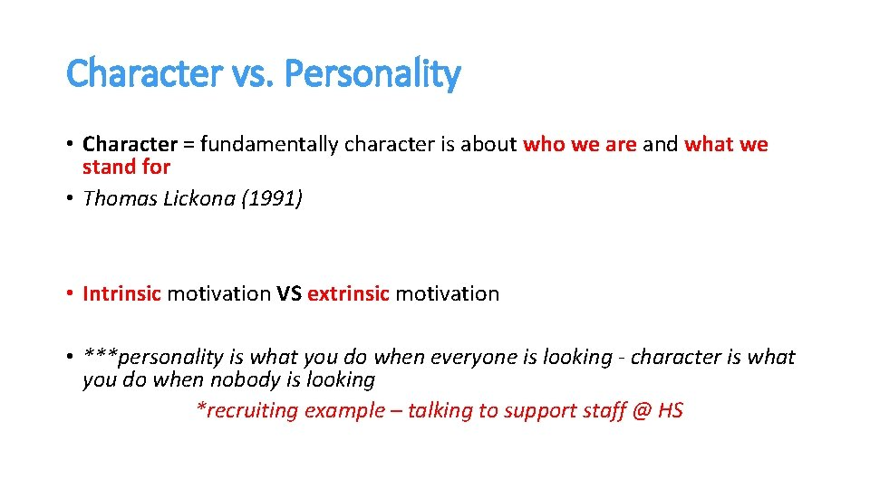 Character vs. Personality • Character = fundamentally character is about who we are and