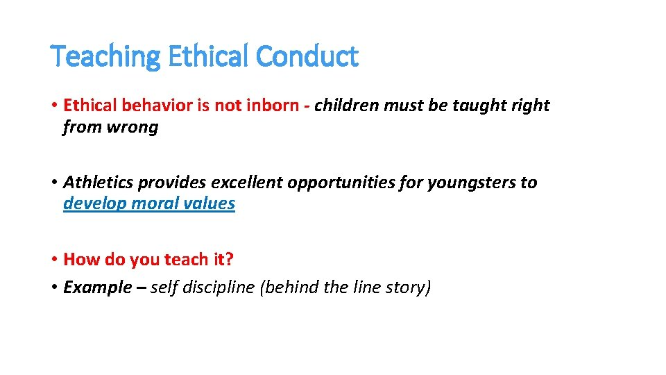 Teaching Ethical Conduct • Ethical behavior is not inborn - children must be taught