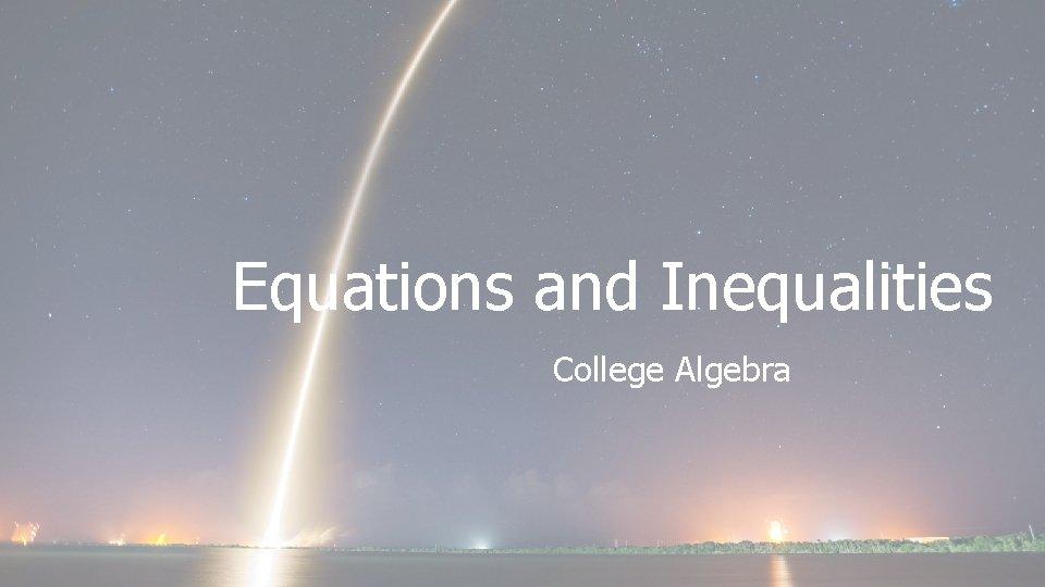 Equations and Inequalities College Algebra