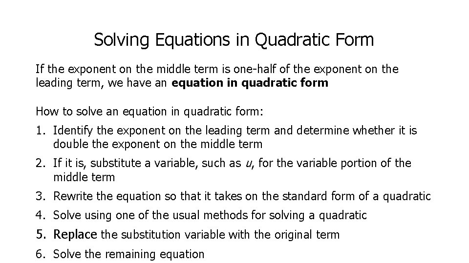 Solving Equations in Quadratic Form If the exponent on the middle term is one-half