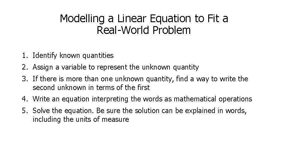 Modelling a Linear Equation to Fit a Real-World Problem 1. Identify known quantities 2.