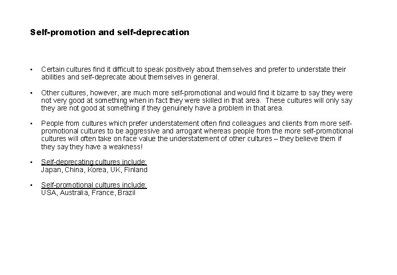 Self-promotion and self-deprecation • Certain cultures find it difficult to speak positively about themselves