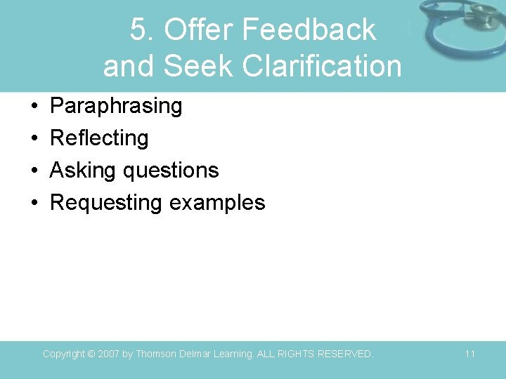 5. Offer Feedback and Seek Clarification • • Paraphrasing Reflecting Asking questions Requesting examples