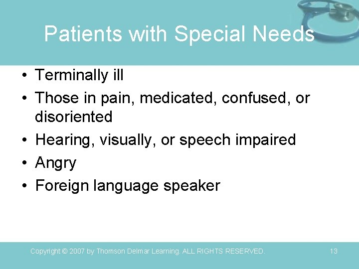 Patients with Special Needs • Terminally ill • Those in pain, medicated, confused, or