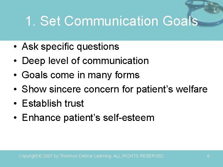 1. Set Communication Goals • • • Ask specific questions Deep level of communication