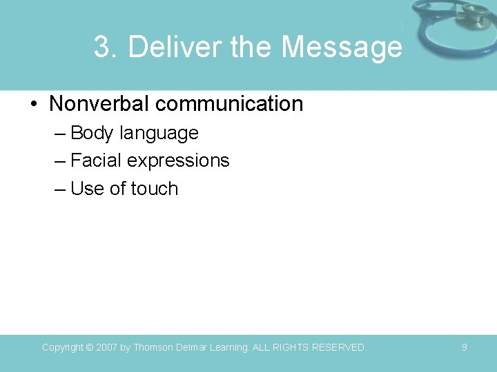 3. Deliver the Message • Nonverbal communication – Body language – Facial expressions –