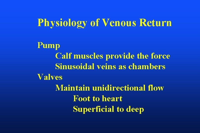 Physiology of Venous Return Pump Calf muscles provide the force Sinusoidal veins as chambers