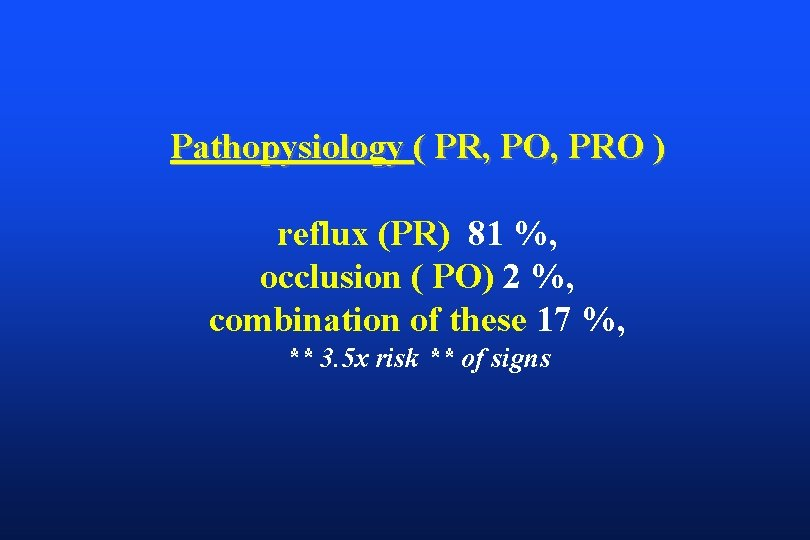 Pathopysiology ( PR, PO, PRO ) reflux (PR) 81 %, occlusion ( PO) 2