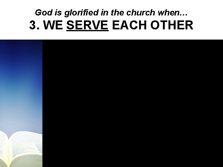 God is glorified in the church when… 3. WE SERVE EACH OTHER