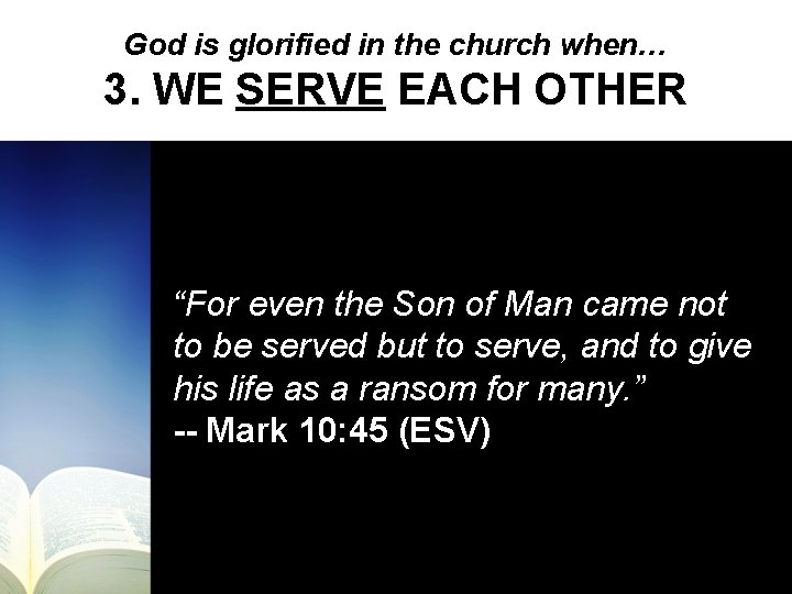 """God is glorified in the church when… 3. WE SERVE EACH OTHER """"For even"""