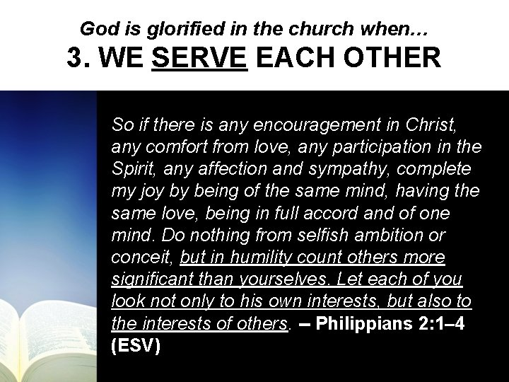 God is glorified in the church when… 3. WE SERVE EACH OTHER So if