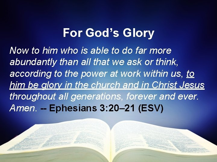 For God's Glory Now to him who is able to do far more abundantly
