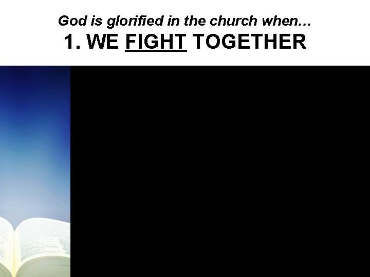 God is glorified in the church when… 1. WE FIGHT TOGETHER
