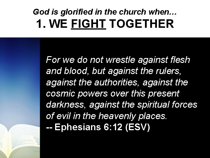 God is glorified in the church when… 1. WE FIGHT TOGETHER For we do
