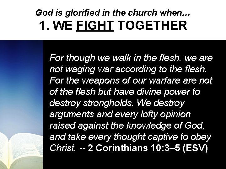 God is glorified in the church when… 1. WE FIGHT TOGETHER For though we