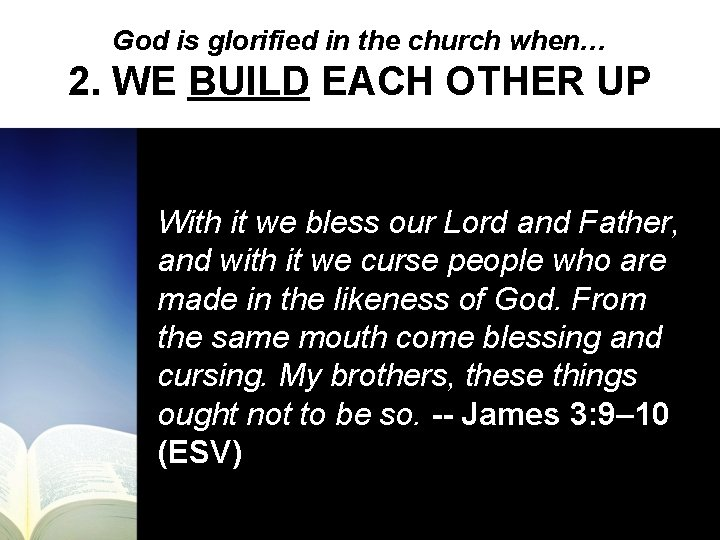 God is glorified in the church when… 2. WE BUILD EACH OTHER UP With