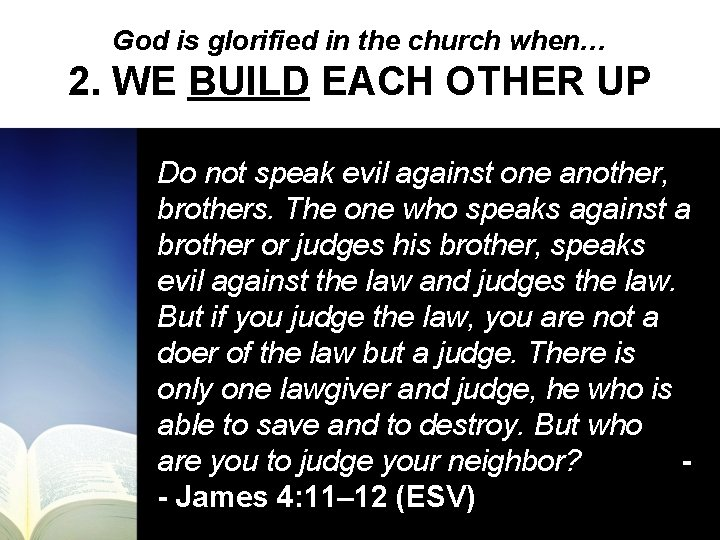 God is glorified in the church when… 2. WE BUILD EACH OTHER UP Do