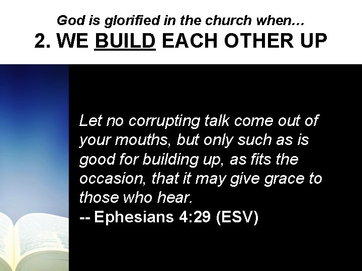 God is glorified in the church when… 2. WE BUILD EACH OTHER UP Let
