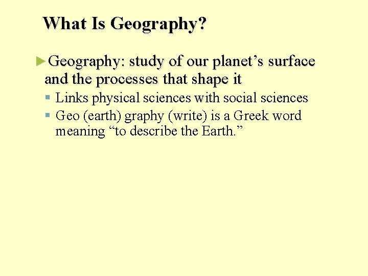 What Is Geography? ►Geography: study of our planet's surface and the processes that shape
